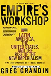Empire's Workshop: Latin America, the United States, and the Rise of the New Imperialism by Greg Grandin (2007-06-19)