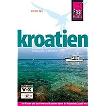 Kroatien. Reisehandbuch: Die Küsten und das Hinterland Kroatiens sowie die Hauptstadt Zagreb entdecken