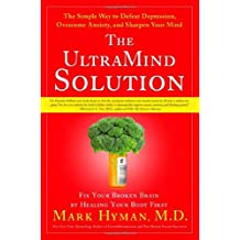 The UltraMind Solution: Fix Your Broken Brain by Healing Your Body First - The Simple Way to Defeat Depression, Overcome Anxiety, and Sharpen Your Mind by Mark Hyman (2008-12-30)