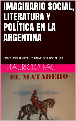 IMAGINARIO SOCIAL, LITERATURA Y POLÍTICA EN LA ARGENTINA: COLECCIÓN RESÚMENES UNIVERSITARIOS Nº 563 (Spanish Edition)