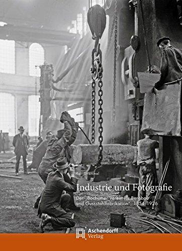 Industrie und Fotografie: Der Bochumer Verein für Bergbau und Gussstahlfabrikation. 1854–1926