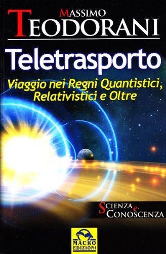 Teletrasporto. Viaggio nei regni quantistici e relativistici e oltre