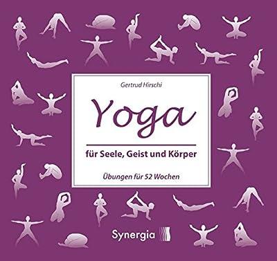 Yoga für Seele, Geist und Körper: Übungen für 52 Wochen