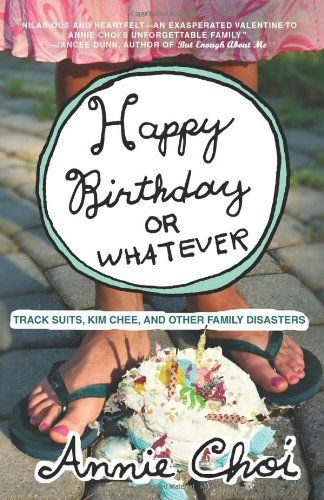 Happy Birthday or Whatever: Track Suits, Kim Chee, and Other Family Disasters (English Edition) (Birthday Happy Suit)