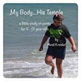 My Body...His Temple a Bible study for 9-12 year olds on purity (English Edition)