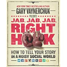 Jab, Jab, Jab, Right Hook: How to Tell Your Story in a Noisy Social World by Vaynerchuk, Gary (2013) Hardcover