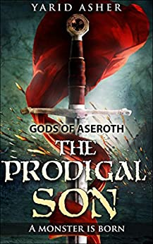 GODS OF ASEROTH: The Prodigal Son: A monster is born by [Asher, Yarid]
