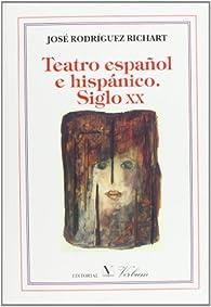 Teatro Español E Hispánico. Siglo XX par  José Rodríguez Richart