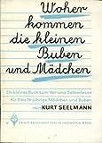 Kurt Seelmann: Woher kommen die kleinen Buben und Mädchen - Ein kleines Buch zum Vor- und Selberlesen für 9 bis 14-jährige Mädchen und Buben