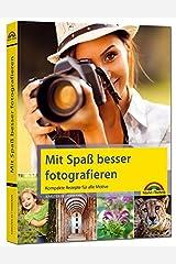 Mit Spaß besser fotografieren - Bessere Fotos! Kompakte Rezepte für alle Motive Gebundene Ausgabe