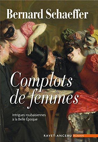 Complots de femmes: Intrigues roubaisiennes  la Belle poque (ROMAN)