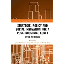 Strategic, Policy and Social Innovation for a Post-Industrial Korea: Beyond the Miracle