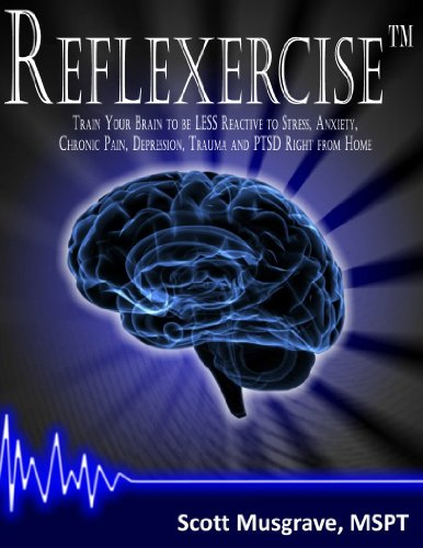 Reflexercise: Train Your Brain to be LESS Reactive to Stress, Anxiety, Chronic Pain, Depression, Trauma and PTSD Right from Home (English Edition)