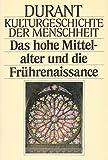 Kulturgeschichte der Menschheit VII. Das hohe Mittelalter und die Frührenaissance.