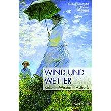 Wind und Wetter: Kultur - Wissen - Ästhetik
