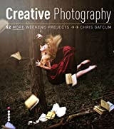 Creative Photography: 52 More Weekend Projects: Get the secrets behind creative techniques your camera manual won't teach you! (English Edition)