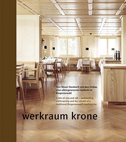 Werkraum Krone: Vom Neuen Handwerk und dem Umbau eines alteingesessenen Gasthofs im Bregenzerwald