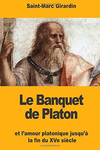 Le Banquet de Platon: et l'amour platonique jusqu'à la fin du XVe siècle