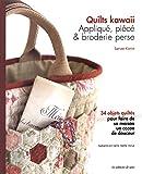 Quilts kawaii - Appliqué, piécé & broderie perse