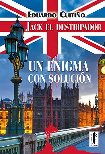 JACK EL DESTRIPADOR, UN ENIGMA CON SOLUCIÓN (La teoría de los cinco Jack the Ripper nº 1)