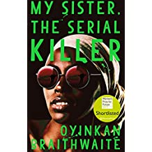 My Sister, the Serial Killer: Shortlisted for the Women's Prize 2019 (English Edition)