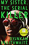 My Sister, the Serial Killer: Shortlisted for the Women's Prize for Fiction 2019