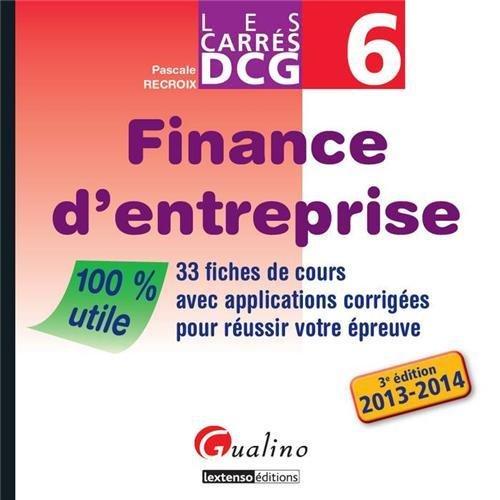 DCG 6 Finance d'entreprise : 33 fiches de cours avec applications corrigées pour réussir votre épreuve