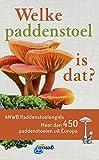 Welke paddenstoel is dat? ANWB Paddenstoelengids: Meer dan 450 paddenstoelen uit Europa