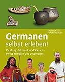Germanen selbst erleben!: Kleidung, Schmuck und Speisen - selbst gemacht und ausprobiert - Juliane Schwartz