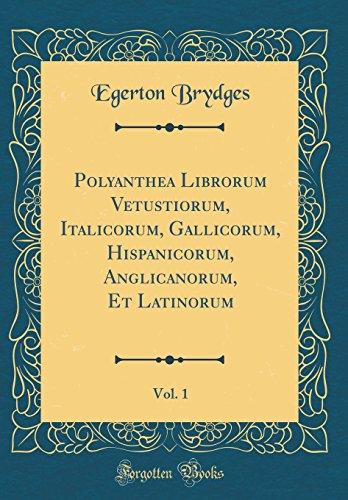Polyanthea Librorum Vetustiorum, Italicorum, Gallicorum, Hispanicorum, Anglicanorum, Et Latinorum, Vol. 1 (Classic Reprint)