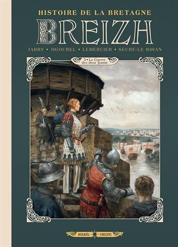 Breizh L'Histoire de la Bretagne 05 - La Guerre des deux Jeanne par Nicolas Jarry