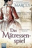 Das Mätressenspiel: Historischer Roman von Martha Sophie Marcus