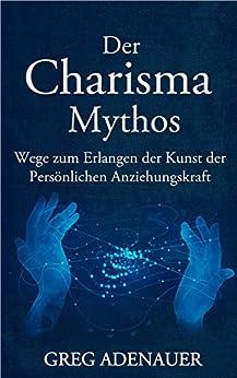charisma-charisma-mythos-21-wege-zum-erlangen-der-kunst-der-persnlichen-anziehungskraft-charisma-lernen-ausstrahlung-charismatisch-beliebtheit-erfolg-glck-anziehungskraft