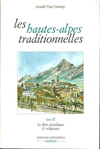 Les hautes-alpes traditionnelles / les fetes periodiques et religieuses