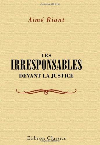 Les irresponsables devant la justice par Aimé Riant
