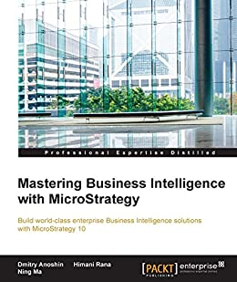 Mastering Business Intelligence with MicroStrategy (English Edition) de [Anoshin, Dmitry, Rana