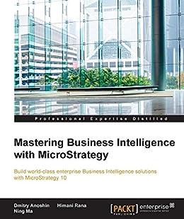 Mastering Business Intelligence with MicroStrategy (English Edition) de [Anoshin, Dmitry, Rana