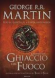 Il mondo del ghiaccio e del fuoco. La storia ufficiale di Westeros e del Trono di spade. Ediz. illustrata