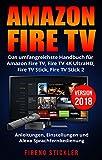Amazon Fire TV: Das umfangreichste Handbuch für Amazon Fire TV, Fire TV 4K UltraHD, Fire TV Stick, Fire TV Stick 2 - Anleitungen, Einstellungen und Alexa Sprachfernbedienung - Version 2018