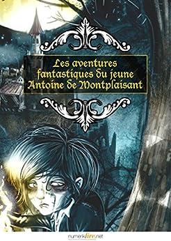 Les aventures fantastiques du jeune Antoine de Montplaisant par [De Loriol, Jean]