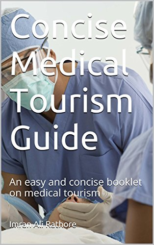 Concise Medical Tourism Guide: An Easy And Concise Booklet On Medical Tourism por Imran Ali Rathore epub
