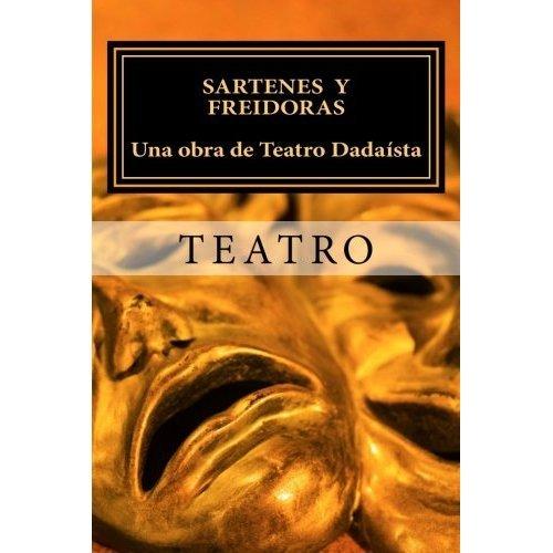Sartenes y Freidoras, Una Obra de Teatro Dadaísta del siglo XXI