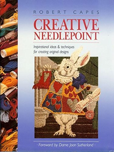 Creative Needlepoint: Inspirational Ideas & Techniques for Creating Original Designs by Robert Capes (1992-06-05)