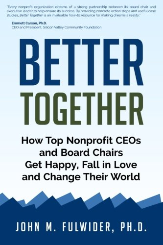 Better Together: How Top Nonprofit CEOs and Board Chairs Get Happy, Fall in Love, and Change Their World