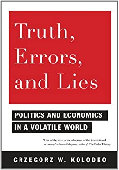 Truth, Errors, and Lies: Politics and Economics in a Volatile World by [Kolodko, Grzegorz W.]