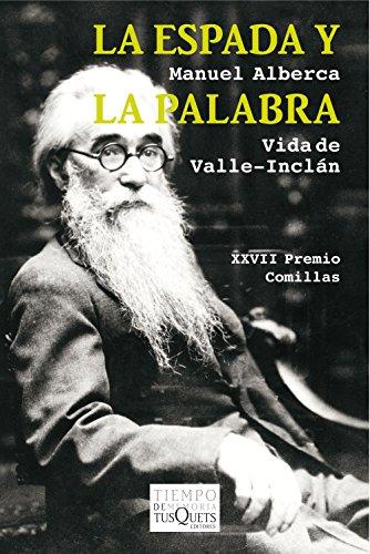 La espada y la palabra: Vida de Valle-Inclán (Volumen independiente nº 1) por Manuel Alberca