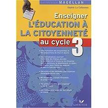Enseigner l'éducation à la citoyenneté cycle 3 : Guide pédagogique