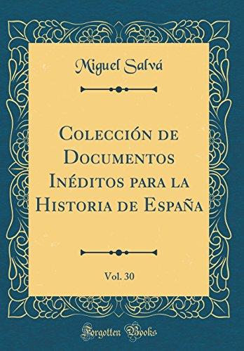 Colección de Documentos Inéditos para la Historia de España, Vol. 30 (Classic Reprint) por Miguel Salvá