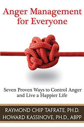 Anger Management For Everyone: Seven Proven Ways to Control Anger and Live a Happier Life por Raymond Chip Tafrate