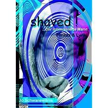 Shaved ! ... der intimrasierte Mann